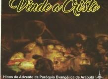 Vinde a Cristo - Hinos de Advento da Paróquia Evangélica de Arabutã-SC