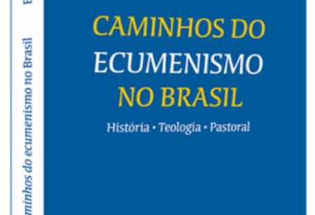 Caminhos do Ecumenismo no Brasil