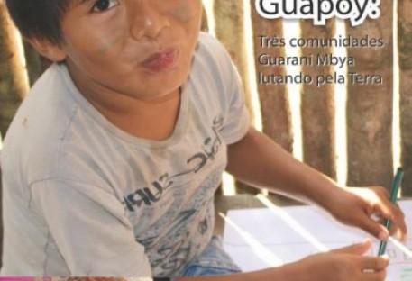 Pindoty, Irapuá e Guapoy: Três comunidades Guarani Mbya lutando pela terra