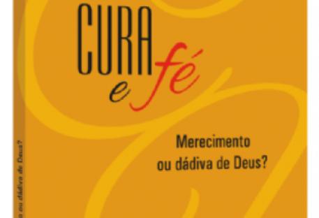 Cura e fé: Merecimento ou dádiva de Deus?