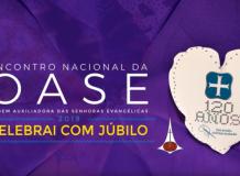 Encontro Nacional da Ordem Auxiliadora de Senhoras Evangélicas (OASE) - 2019 - Convite