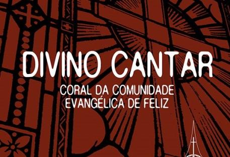 Divino Cantar - Coral da Comunidade Evangélica de Feliz/RS
