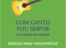 Com canto vou servir. Cantando em grupos - Edição para Violonistas