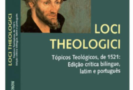 Loci Theologici Tópicos Teológicos, de 1521: Edição crítica bilíngue, Latim e Português