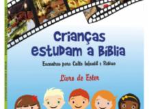 Crianças estudam a Bíblia: Encontros para Culto Infantil e Retiros – Livro de Ester