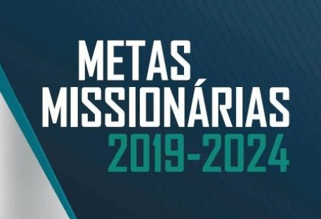 Metas Missionárias 2019-2024