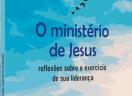 O ministério de Jesus: reflexões sobre o exercício de sua liderança