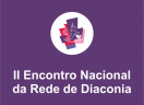 II Encontro Nacional da Rede de Diaconia - 6 e 18 de setembro de 2019 - Florianópolis(SC)