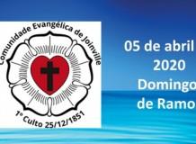 Culto Dominical - Domingo de Ramos - 05.04.2020 - Comunidade Evangélica de Joinville