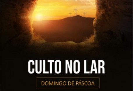 Culto no Lar - Domingo da Páscoa 2020