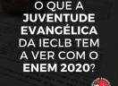 REALIZAÇÃO DO ENEM 2020: Manifestação do Conselho Nacional da Juventude Evangélica (CONAJE)