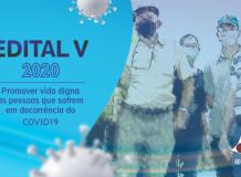 EDITAL DE PROJETOS V/2020 - Promover vida digna às pessoas que sofrem em decorrência do COVID19