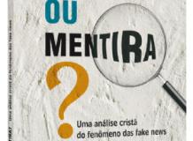 Verdade ou Mentira? Uma análise cristã do fenômeno das fake news