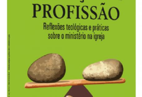 Vocação e profissão. Reflexões teológicas e práticas sobre o ministério na igreja