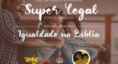 Igualdade na Bíblia - Revista o Amigo das Crianças
