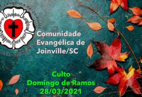 Culto - Domingo de Ramos-28.03.2021 - Comunidade Evangélica de Joinville/SC