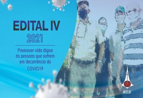EDITAL DE PROJETOS IV/2021 - Promover vida digna às pessoas que sofrem em decorrência do COVID19